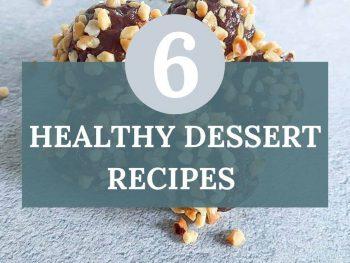 6 Healthy Dessert Recipes
